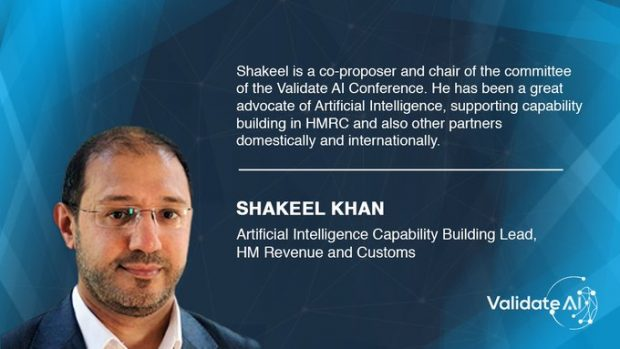 A portrait of Shakeel Khan with text: Shakeel is a co-proposer and chair of the committe of the Validate AI Conference. He has been a great advocate of AI, supporting capability building in HMRC and also other partners domestically and internationally.